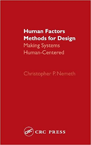 Human Factors Methods For Design Making Systems Human Centered Nemeth Christopher P 9780415297981 Amazon Com Books