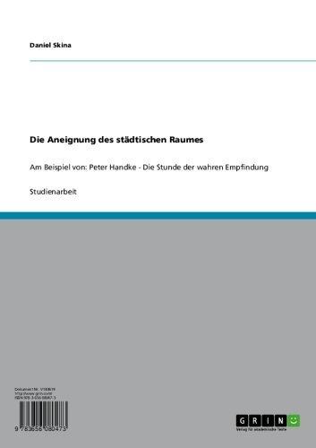 Die Aneignung des stdtischen Raumes: Am Beispiel von: Peter Handke - Die Stunde der wahren Empfindung (German Edition)