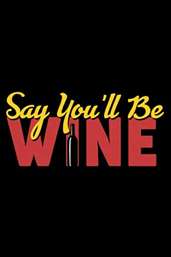 """Say You'll be Wine: Wine Tasting Journal 