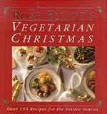 Rose Elliot's Vegetarian Christmas: Over 150 Recipes for the Festive Season