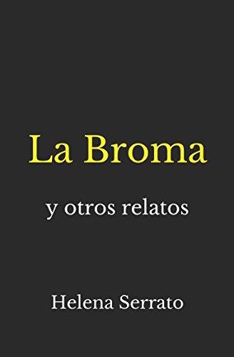 La Broma: y otros relatos (Spanish Edition) [Helena Serrato] (Tapa Blanda)