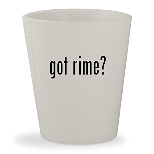 got rime? - White Ceramic 1.5oz Shot Glass