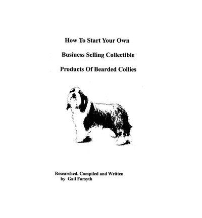 [ How to Start Your Own Business Selling Collectible Products of Bearded Collies BY Forsyth, Gail ( Author ) ] { Paperback } 2009