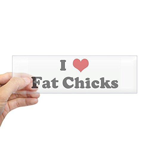 - CafePress I Love Fat Chicks Bumper Sticker 10