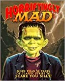 Horrifyingly Mad: More than 50 Years of Classic Strips to Scare you Silly!
