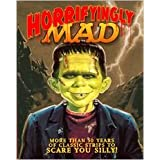 Horrifyingly Mad: More than 50 Years of Classic Strips to Scare you Silly! by Mad Staff (2011-05-04)