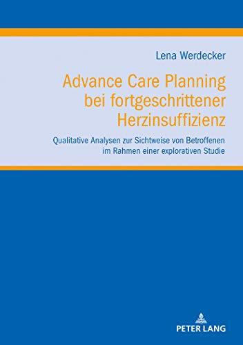 Advance Care Planning Bei Fortgeschrittener Herzinsuffizienz: Qualitative Analysen Zur Sichtweise Von Betroffenen Im Rahmen Einer Explorativen Studie