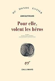 Pour elle, volent les héros par Amir Gutfreund