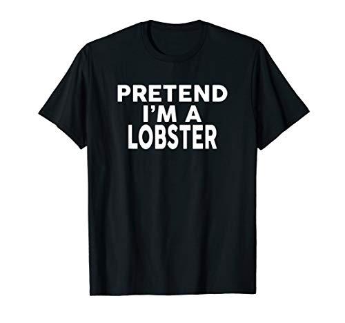 Pretend I'm A LOBSTER T-Shirt Halloween Costume Shirt -