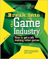 Read Online Break Into The Game Industry 1st (first) edition Text Only ebook