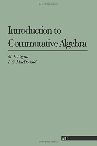 Introduction To Commutative Algebra (Addison-Wesley Series in Mathematics)