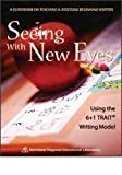 Seeing with New Eyes : Using the 6+1 Trait® Writing Model, , 0893540900