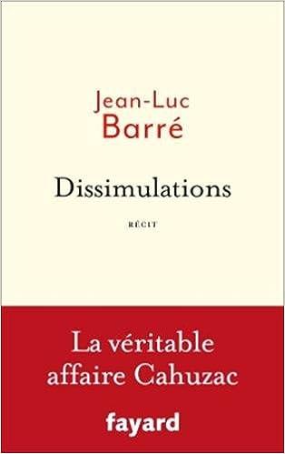 JJean-Luc Barré (2016) - Dissimulations: La véritable affaire Cahuzac