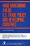 Hard Bargaining Ahead : U. S. Trade Policy and Developing Countries, Adedeji, Adedbayo and Aho, C. Michael, 0887380433