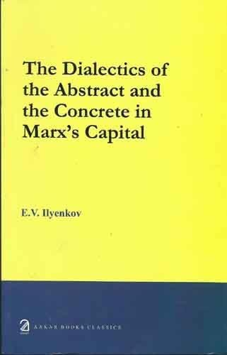 The Dialectics of the Abstract and the Concrete in Marx's Capital by E.V. Ilyenkonv (2008-11-30)