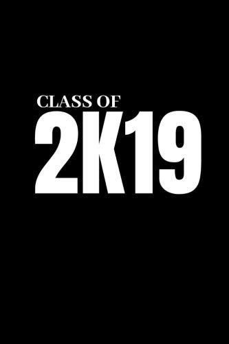 Class of 2K19: Senior Year of High School Notebook - Senior Memory Book  Journal - Essay Writing Paper: Volume 5 (Senior Year of High School Journal)