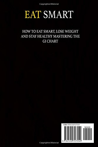 Eat Smart:: How to Eat Smart,Lose Weight and Stay Healthy Mastering the GI Chart.