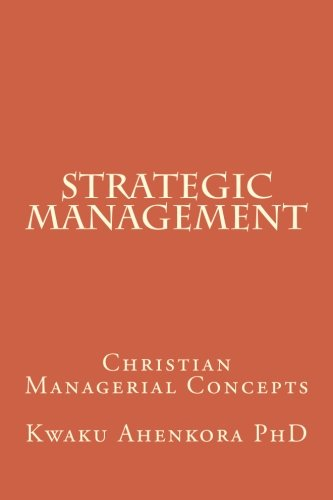 Download Strategic Management: Christian Managerial Concepts ebook