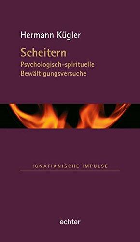 Scheitern: Psychologisch-spirituelle Bewältigungsversuche (Ignatianische Impulse)