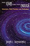 The Stars Are Not Enough : Scientists--Their Passions and Professions, Hermanowicz, Joseph C., 0226327663
