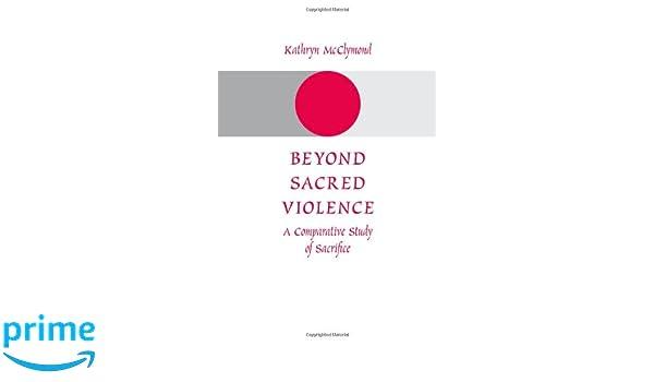 Beyond Sacred Violence: A Comparative Study of Sacrifice