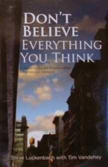 Don't Believe Everything You Think: A Guide to Career Revitalization for Financial Advisors