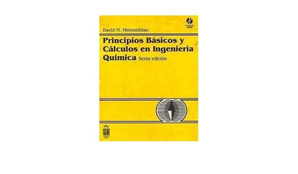 Principios Basicos Y Calculos En Ingenieria Quimica, +cd-rom. Precio En Dolares: David M. Himmelblau, 1 TOMO: Amazon.com: Books
