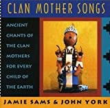 Clan Mother Songs: Ancient Chants of the Clan Mothers For Every Child of the Earth