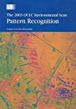 The 2003 OCLC Environmental Scan : Pattern Recognition: A Report to the OCLC Membership, De Rosa, Cathy and Dempsey, Lorcan, 1556533519