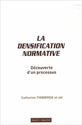 Epub ebooks téléchargements gratuits La densification normative : Découverte d'un processus by Catherine Thibierge PDF RTF