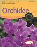 Orchidee. Le specie più affascinanti e facili da coltivare