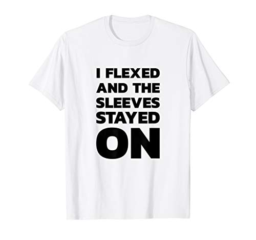 Funny Gym Gift Shirts: I Flexed And The Sleeves Fell Off T-S