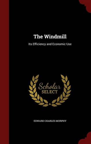 The Windmill: Its Efficiency and Economic Use pdf
