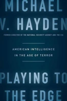 BY Hayden, Michael V. ( Author ) [ Playing to the Edge ] 02-2016 Hardcover