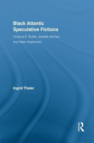 Black Atlantic Speculative Fictions: Octavia E. Butler, Jewelle Gomez, and Nalo Hopkinson (Routledge Research in Atlanti