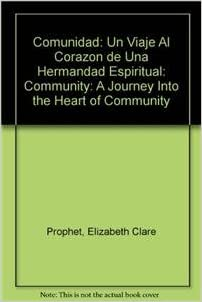 Comunidad: Un Viaje Al Corazon de Una Hermandad Espiritual: Community: A Journey Into the Heart of Community: Amazon.es: Prophet, Elizabeth Clare: Libros