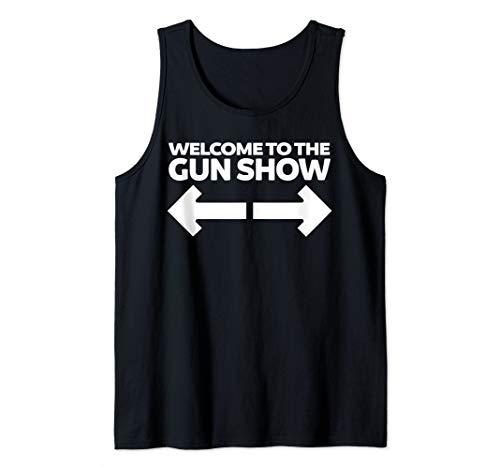 Welcome to the gun show shirt funny bodybuilding tee Tank Top (Welcome To The Gun Show T Shirt)
