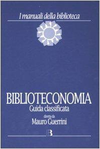 Biblioteconomia. Guida classificata Copertina rigida – 26 apr 2007 Mauro Guerrini Gianfranco Crupi S. Gambari Editrice Bibliografica