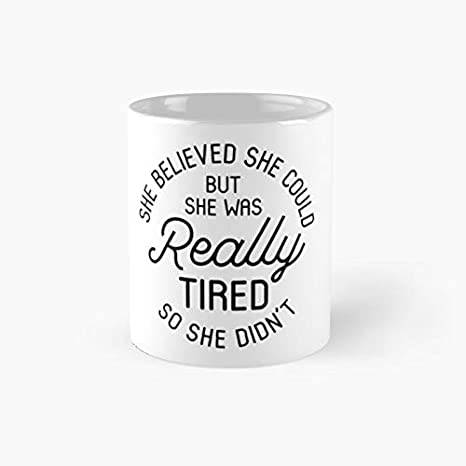 She Believed Could But Was Really Tired So Didn't Classic Mug - Ceramic Coffee White (11 Ounce) Tea Cup Gifts For Bestie, Mom And Dad, Lover, Lgbt