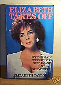 Elizabeth Takes Off: On Weight Gain, Weight Loss, Self ...