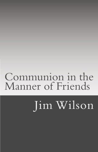 Communion in the Manner of Friends: A Manual for Quaker Communion