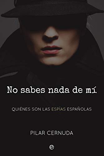 No sabes nada de mí: Quiénes son las espías españolas (Actualidad) por Pilar Cernuda