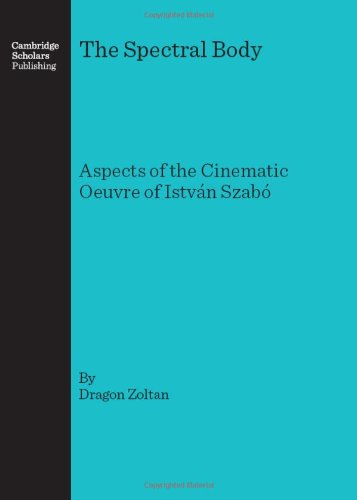 The Spectral Body: Aspects of the Cinematic Oeuvre of István Szabó
