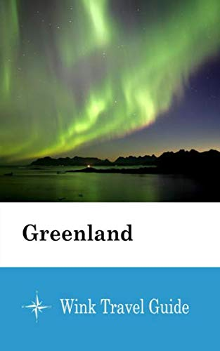 Greenland  - Wink Travel Guide...