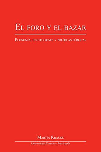 El foro y el bazar: Economía, instituciones y políticas públicas (Spanish Edition) Pdf