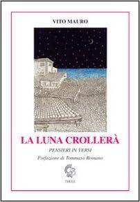 """Vito Mauro, """"La luna crollerà"""" (Ed. Thule)"""