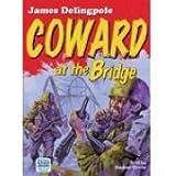 Coward at the Bridge