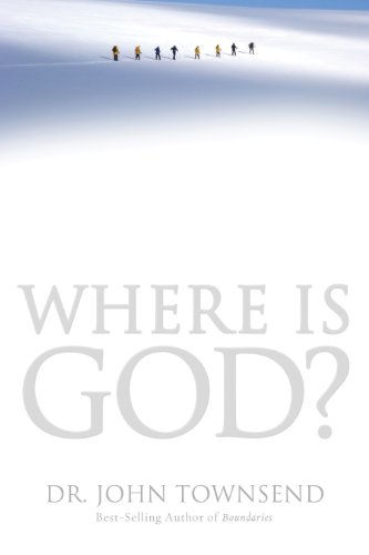 Where Is God?: Finding His Presence, Purpose and Power in Difficult Times by [Townsend, John]