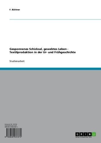 Gesponnenes Schicksal, gewebtes Leben - Textilproduktion in der Ur- und Frühgeschichte (German Edition)