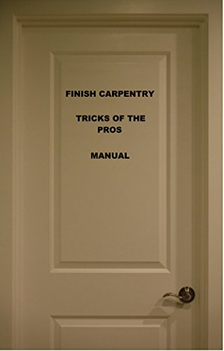 FINISH CARPENTRY TRICKS OF THE PROS MANUAL
